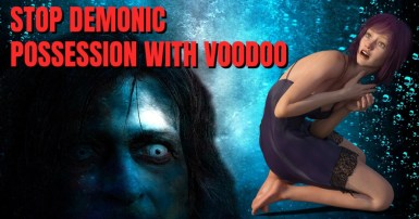 Stop Demonic Possession With Voodoo